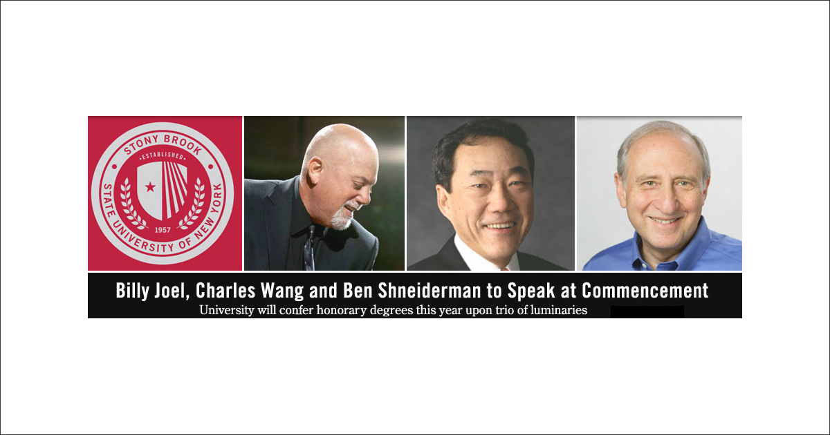 BILLY JOEL, CHARLES WANG, AND PROF. BEN SHNEIDERMAN TO ADDRESS THE CLASS OF 2015 AT STONY BROOK UNIVERSITY COMMENCEMENT CEREMONIES